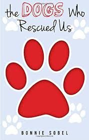 The Dogs Who Rescued Us: Bonnie Sobel: 9781628541885: Amazon.com ...
