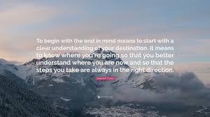 "Direction Quotes Gorgeous Stephen R Covey Quote ""To Begin With The End In Mind Means To"