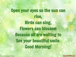 Your Eyes So Beautiful Quotes Best of Open Your Eyes So The Sun Can Rise Birds Can Sing Flowers Can