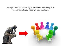 Design a double blind study to determine if listening to a recording while you sleep will help you learn