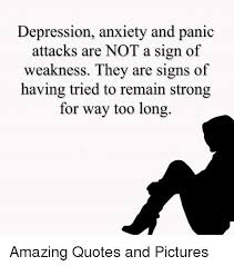 Panic Attack Quotes Gorgeous Depression Anxiety And Panic Attacks Are NOT A Sign Of Weakness They
