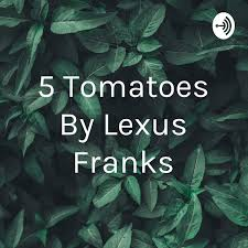 5 Tomatoes By Lexus Franks