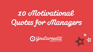 Motivational Quotes For The Workplace Best 48 Motivational Quotes For Managers YouEarnedIt