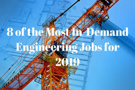 8 of the Most In-Demand Engineering Jobs for 2019 | NewEngineer.com