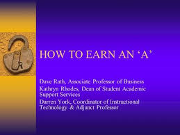 HOW TO EARN AN 'A' Dave Rath, Associate Professor of Business Kathryn Rhodes,  Dean of Student Academic Su… | Dean of students, Good grades, Instructional  technology