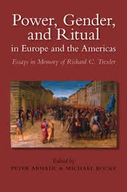 power gender and ritual in europe and the americas essays in  power gender and ritual in europe and the americas essays in memory of richard c trexler