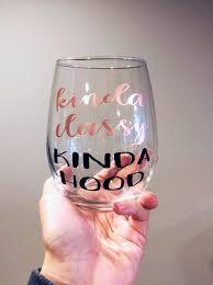 Lovely Kinda Classy Kinda Hood Wine Glass  Funny Wine Glasses   Wine Glass With  Quotes   Funny Gift For Her   Bff Gift   Trendy   Rose Gold Vinyl