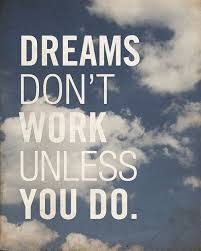 Dreams don't work unless you do. via Relatably.com
