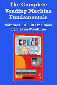 Book Printing Vending Machine Stunning Amazon The Complete Vending Machine Fundamentals EBook Steven