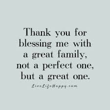Thankful For Family Quotes Inspiration Thank You For Blessing Me With A Great Family Not A Perfect One