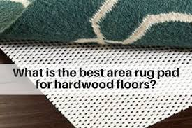 what is the best area rug pad for hardwood floors