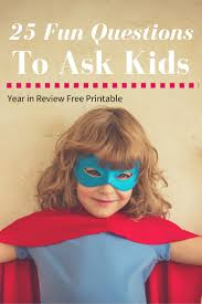 fun year end interview questions for kids positive parenting if your child isn t very chatty i encourage you to ask just a few questions at a time if you would like you can a printable of this list