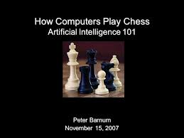 How Computers Play Chess Peter Barnum November 15, 2007 Artificial  Intelligence ppt download