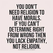 Religion Quotes Best You Don't Need Religion To Have Morals If You Can't Determine Right