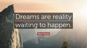 "Dreams And Reality Quotes Best Of Nick Jonas Quote ""Dreams Are Reality Waiting To Happen"" 24"