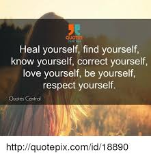 Love And Respect Yourself Quotes Best Of QUOTES CENTRAL Heal Yourself Find Yourself Know Yourself Correct