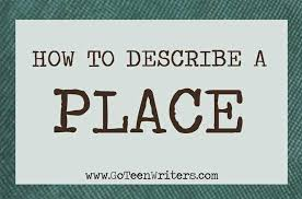describing and locating places check out our top free essays on describe a place to help you write your own