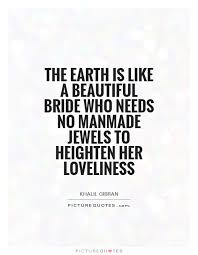 Beautiful Bride Quotes Best of The Earth Is Like A Beautiful Bride Who Needs No Manmade Jewels