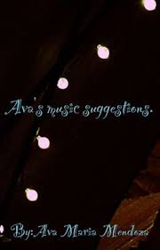 Ava's music suggestions - Ava Holland - Wattpad