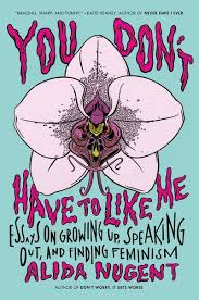 you don t have to like me essays on growing up speaking out and hi res cover you don t have to like me essays on growing up speaking out