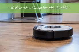 Đánh Giá] Robot Hút Bụi Và Lau Nhà Loại Nào Tốt? Có Nên Mua Không?