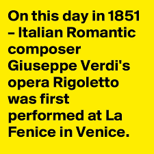 Image result for 1851–The first performance of Rigoletto by Giuseppe Verdi in Venice.