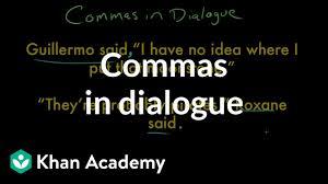 Commas In Dialogue Video Khan Academy
