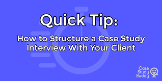 interview case quick tip how to structure a case study interview with your client