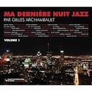 Ma Dernière Nuit Jazz, Vol. 1: Par Gilles Archambault