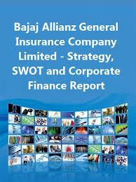 Bajaj Allianz General Insurance Company Limited Strategy Swot And Corporate Finance Report