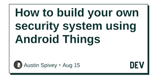 Build your own security system Vehicle How To Build Your Own Security System Using Android Things Dev Community Megapixall How To Build Your Own Security System Using Android Things Dev