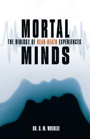 the truth about near death experiences scientific explanations of mortal minds the biology of near death experiences