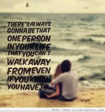 Quotes About Going Away From Someone You Love Interesting There's Always Gonna Be That One Person In Your Life That You Can't