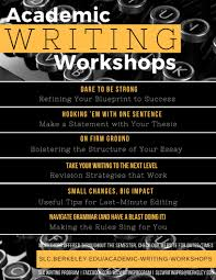 academic writing workshops slc uc berkeley our academic writing workshops provide cal undergraduates the tools to take their writing to the next level writers will practice key elements of