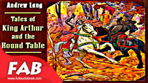 tales of king arthur and the round table full audiobook by andrew lang by children s fiction