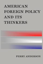 american foreign policy and its thinkers by perry anderson  american foreign policy and its thinkers by perry anderson