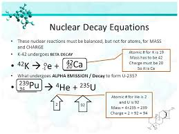 nuclear decay equations these nuclear reactions must be balanced but not for atoms for