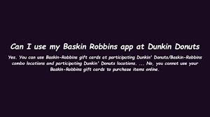 can i use my baskin robbins app at dunkin donuts you