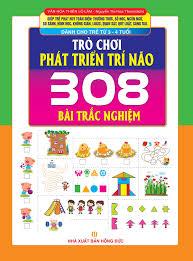 Trò Chơi Phát Triển Trí Não (308 Bài Trắc Nghiệm - Dành Cho Trẻ Từ 3 - 4  Tuổi)