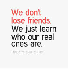 We Don't Lose Friends We Just Learn Who Our Real Ones Are The Beauteous Quotes About Losing Friends