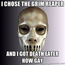 I CHOSE THE GRIM REAPER AND I GOT DEATH EATER HOW GAY - Typical ... via Relatably.com