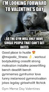 Do you have a valentine's date? Forward Im Looking To Valentine S Day Agymmemesandmotivation So The Gym Will Only Have Single People That Can T Get Dates Good Place To Hustle Bodybuilding Crossfit Strong Motivation Instalike Powerlifting Bench Deadlift Bench