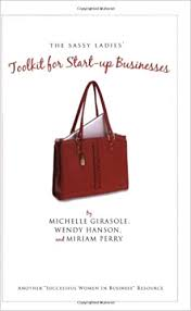 The Sassy Ladies' Toolkit for Start-Up Businesses: Michelle Girasole, Wendy  Hanson, Miriam Perry: 9781935097457: Amazon.com: Books