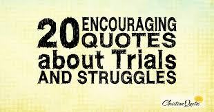 Christian Struggle Quotes Best of 24 Encouraging Quotes About Trials And Struggles ChristianQuotes