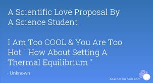 A Scientific Love Proposal By A Science Student I Am Too Cool You