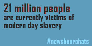 twitter chat are you benefiting from modern day slavery pbs 21 million people are currently victims of modern day slavery newshourchats