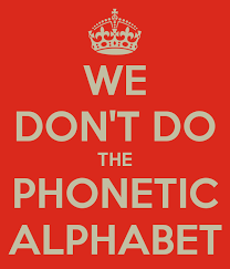 Phonetics is pretty straight forward. We Don T Do The Phonetic Alphabet Poster Phil Keep Calm O Matic