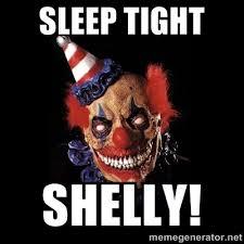 SLEEP TIGHT SHELLY! - scary clown jokes | Meme Generator via Relatably.com