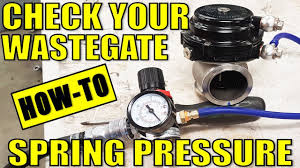 How To Check Your Wastegate Spring Pressure Tial External Gate