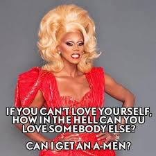 Rupaul Quotes Impressive If You Can't Love Yourself How In The Hell Can You Love Somebody